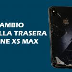 Cambio de tapa trasera Iphone XS MAX
